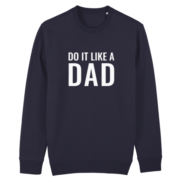Do It Like a Dad Sweatshirt (Large White Logo/various colours)