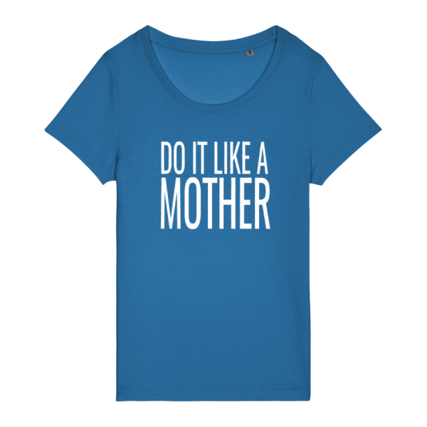 Do It Like a Mother T-Shirt (Large White Logo/various colours)
