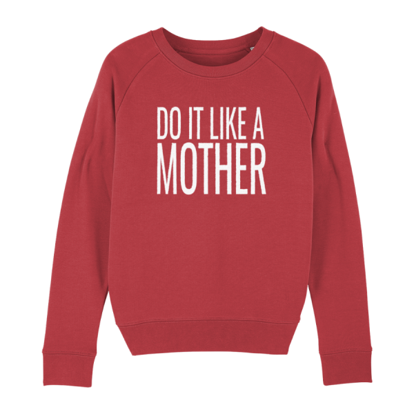 Do It Like a Mother Sweatshirt (White Logo/various colours)