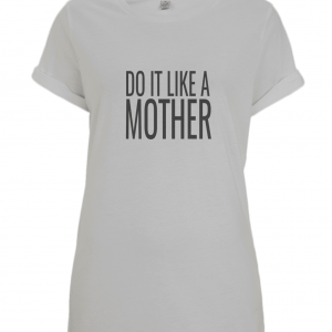Do It Like A Mother Rolled Sleeve T-Shirt (Black Logo)