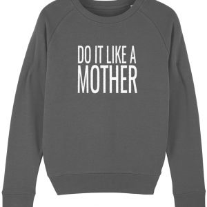 Do It Like a Mother Sweatshirt (White Logo)
