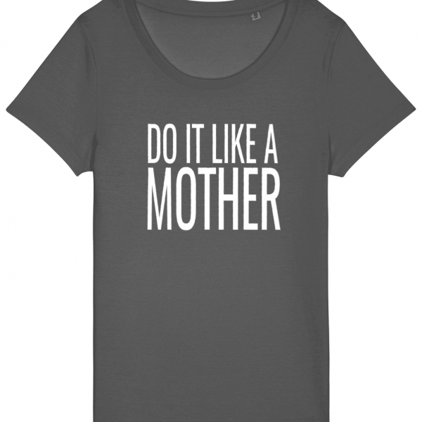 Do It Like a Mother T-Shirt (Large White Logo)