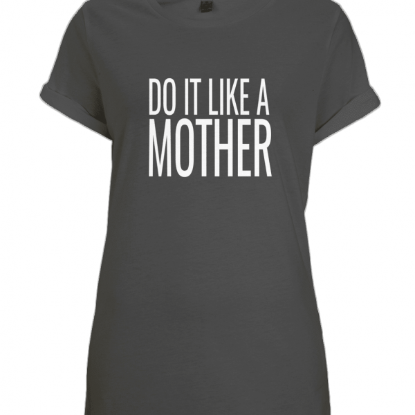 Do It Like a Mother Rolled Sleeve T-Shirt (White Logo)