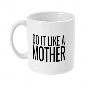 Do It Like a Mother Mug