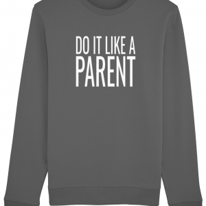 Do It Like a Parent Sweatshirt (Large White Logo)