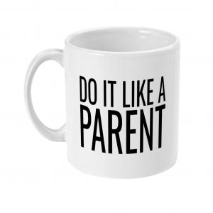 Do It Like a Parent Mug