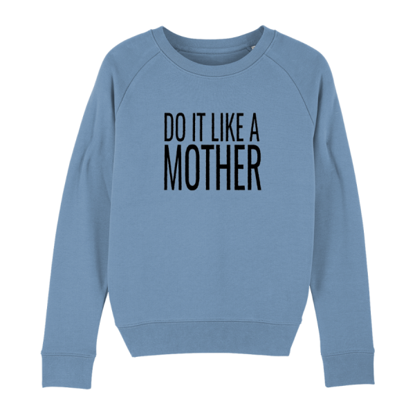 Do It Like a Mother Sweatshirt (Black Logo/Various colours)